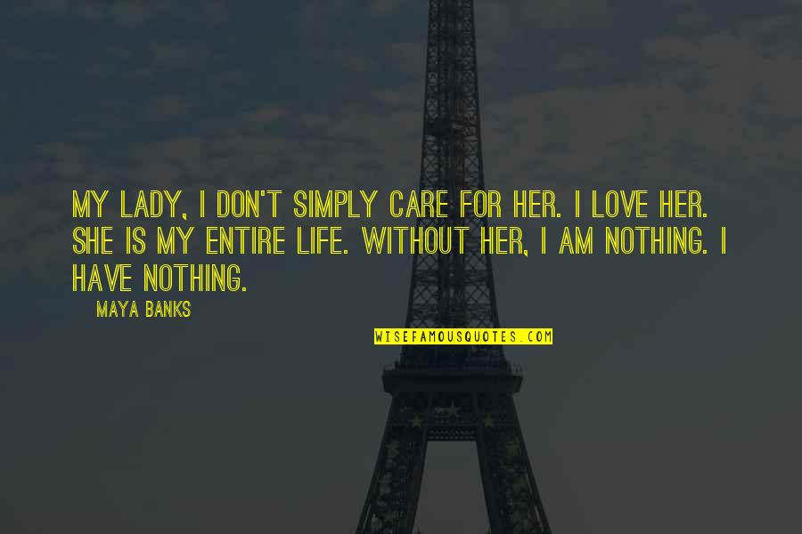 My Love For Quotes By Maya Banks: My lady, I don't simply care for her.