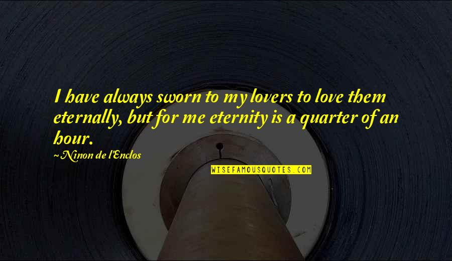 My Love For Quotes By Ninon De L'Enclos: I have always sworn to my lovers to