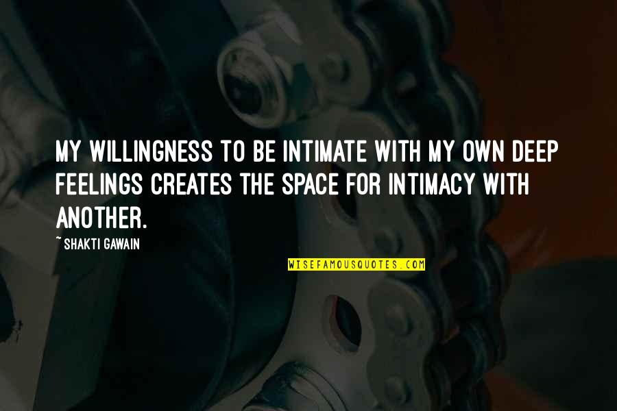 My Love For Quotes By Shakti Gawain: My willingness to be intimate with my own