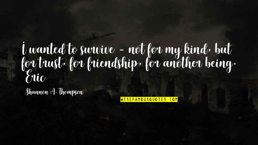 My Love For Quotes By Shannon A. Thompson: I wanted to survive - not for my