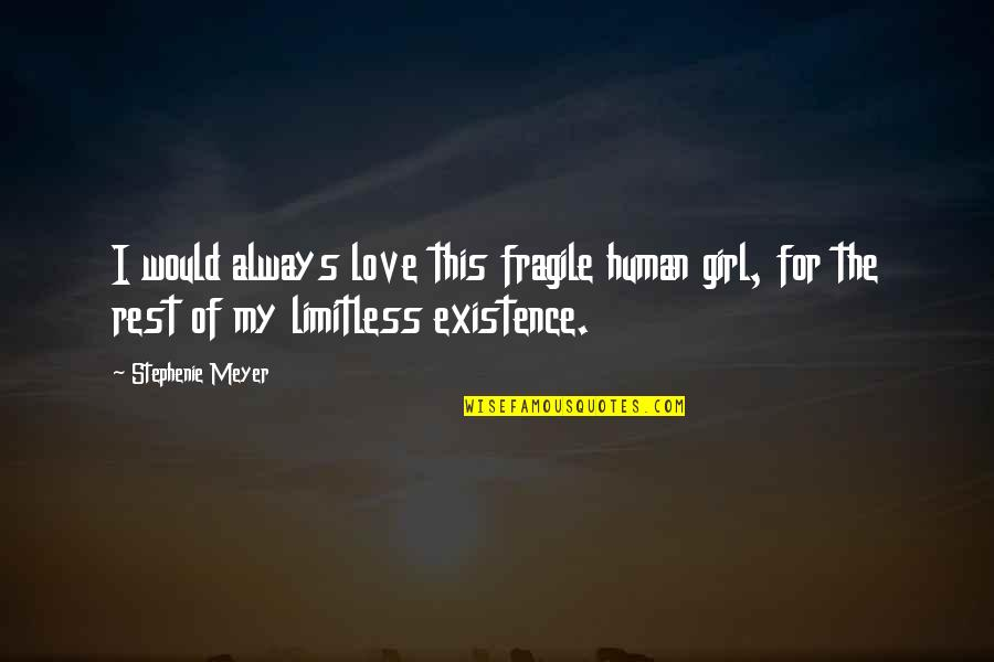 My Love For Quotes By Stephenie Meyer: I would always love this fragile human girl,