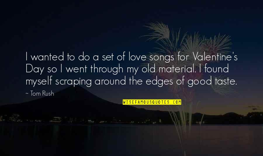My Love For Quotes By Tom Rush: I wanted to do a set of love