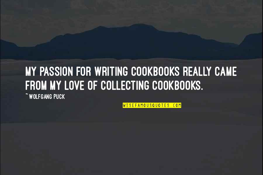My Love For Quotes By Wolfgang Puck: My passion for writing cookbooks really came from