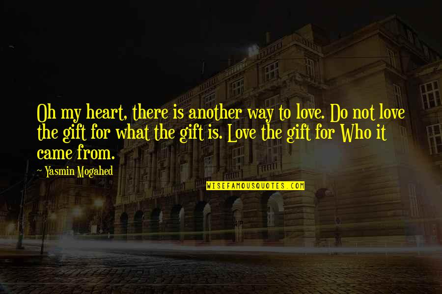 My Love For Quotes By Yasmin Mogahed: Oh my heart, there is another way to