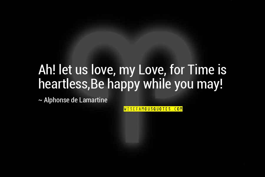 My Love For You Quotes By Alphonse De Lamartine: Ah! let us love, my Love, for Time