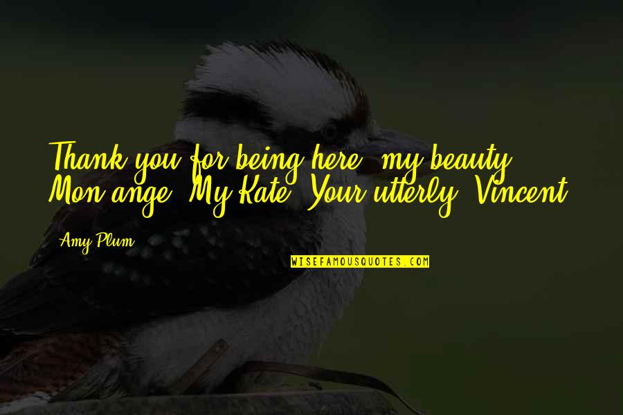 My Love For You Quotes By Amy Plum: Thank you for being here, my beauty. Mon