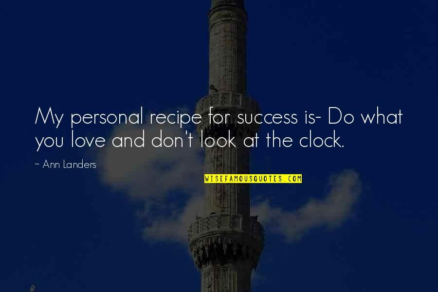 My Love For You Quotes By Ann Landers: My personal recipe for success is- Do what