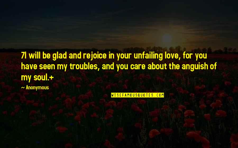 My Love For You Quotes By Anonymous: 7I will be glad and rejoice in your