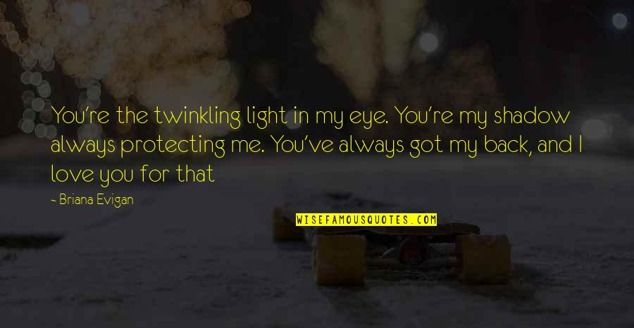 My Love For You Quotes By Briana Evigan: You're the twinkling light in my eye. You're