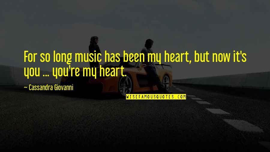 My Love For You Quotes By Cassandra Giovanni: For so long music has been my heart,