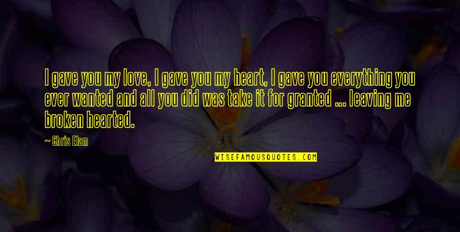 My Love For You Quotes By Chris Elam: I gave you my love, I gave you