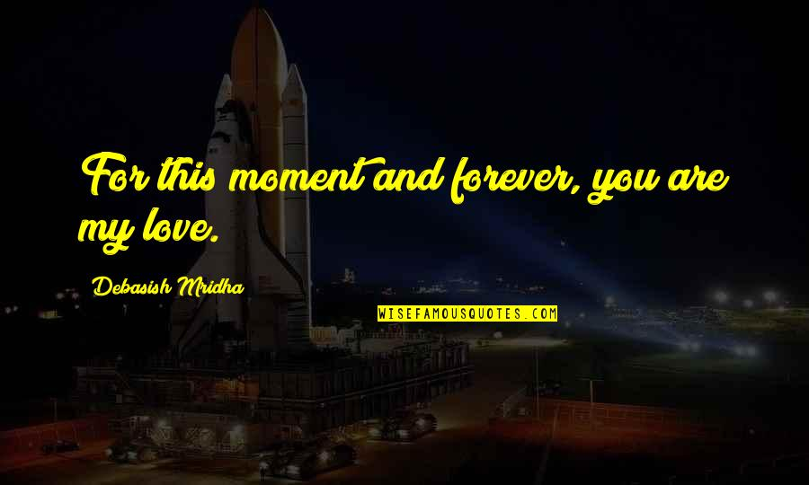My Love For You Quotes By Debasish Mridha: For this moment and forever, you are my