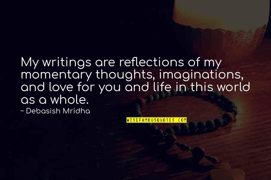 My Love For You Quotes By Debasish Mridha: My writings are reflections of my momentary thoughts,
