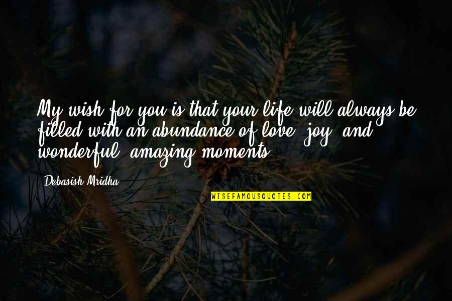 My Love For You Quotes By Debasish Mridha: My wish for you is that your life