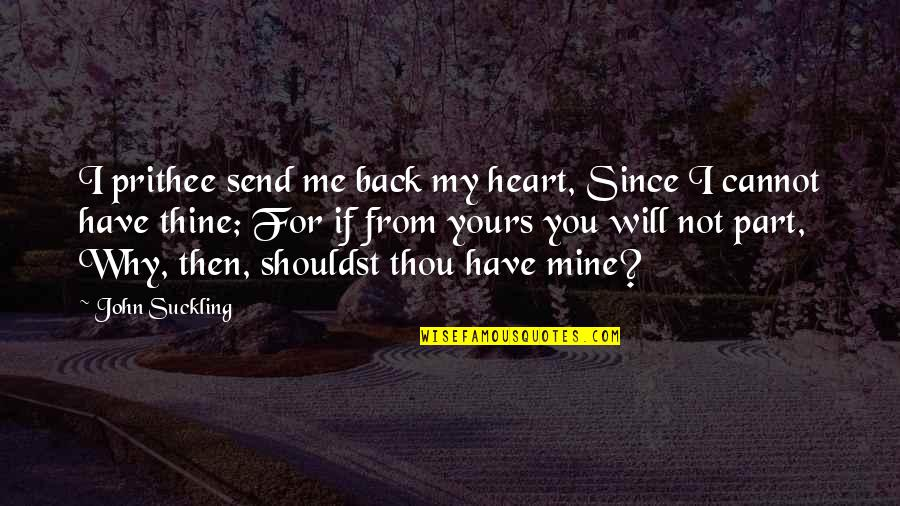 My Love For You Quotes By John Suckling: I prithee send me back my heart, Since