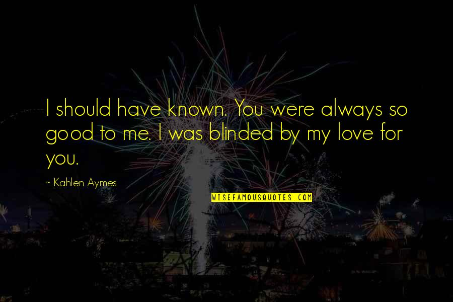 My Love For You Quotes By Kahlen Aymes: I should have known. You were always so