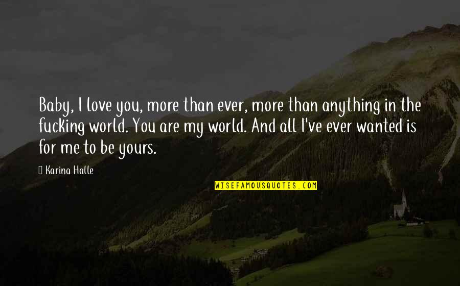 My Love For You Quotes By Karina Halle: Baby, I love you, more than ever, more