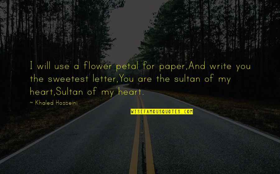 My Love For You Quotes By Khaled Hosseini: I will use a flower petal for paper,And