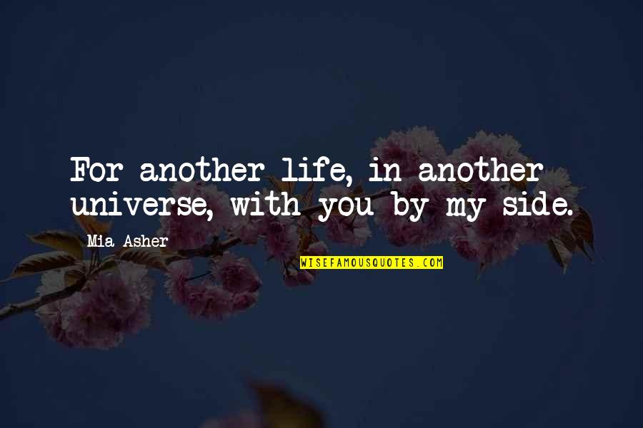 My Love For You Quotes By Mia Asher: For another life, in another universe, with you