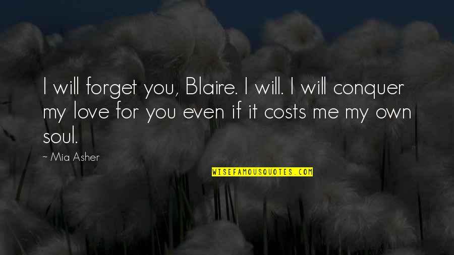 My Love For You Quotes By Mia Asher: I will forget you, Blaire. I will. I