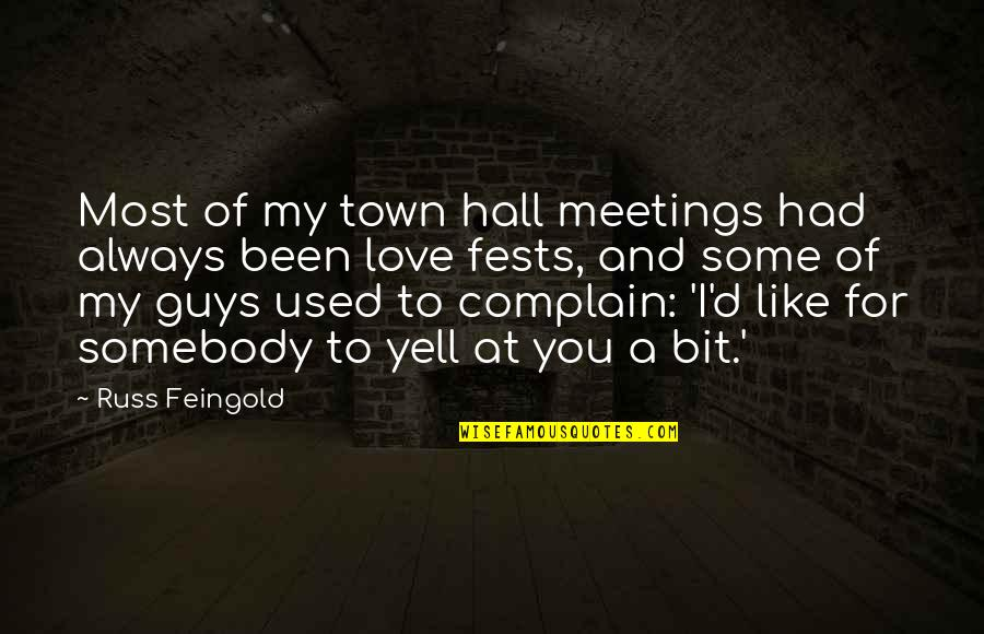 My Love For You Quotes By Russ Feingold: Most of my town hall meetings had always