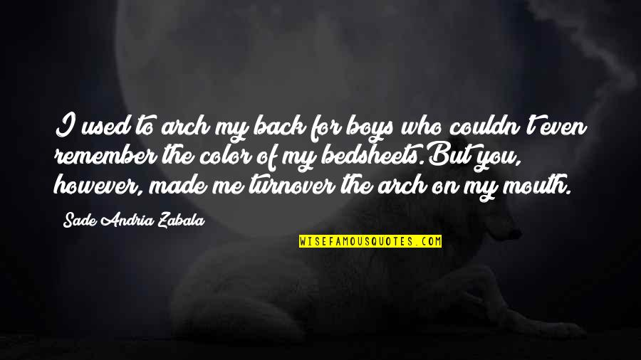 My Love For You Quotes By Sade Andria Zabala: I used to arch my back for boys