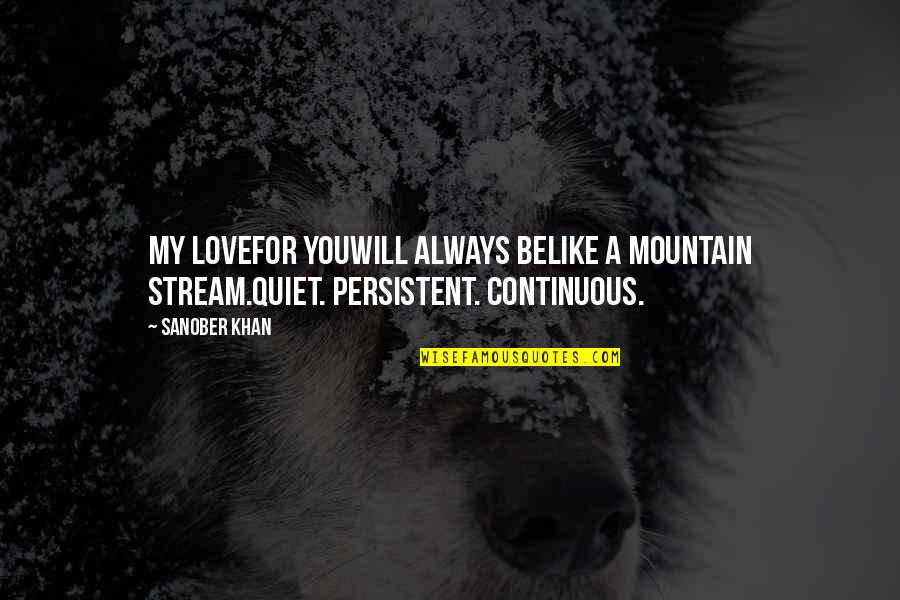 My Love For You Quotes By Sanober Khan: my lovefor youwill always belike a mountain stream.quiet.