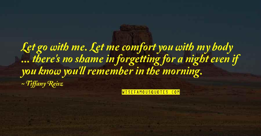 My Love For You Quotes By Tiffany Reisz: Let go with me. Let me comfort you
