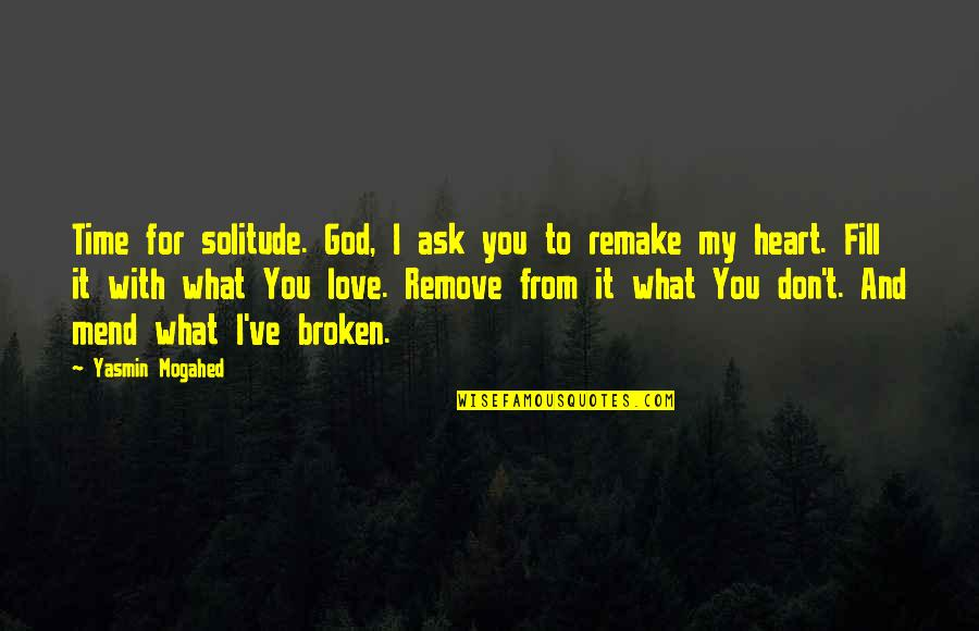 My Love For You Quotes By Yasmin Mogahed: Time for solitude. God, I ask you to
