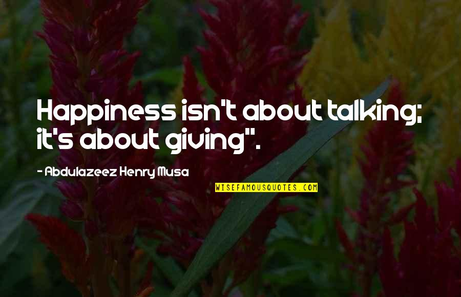 """My Lovely Nephew Quotes By Abdulazeez Henry Musa: Happiness isn't about talking; it's about giving""""."""