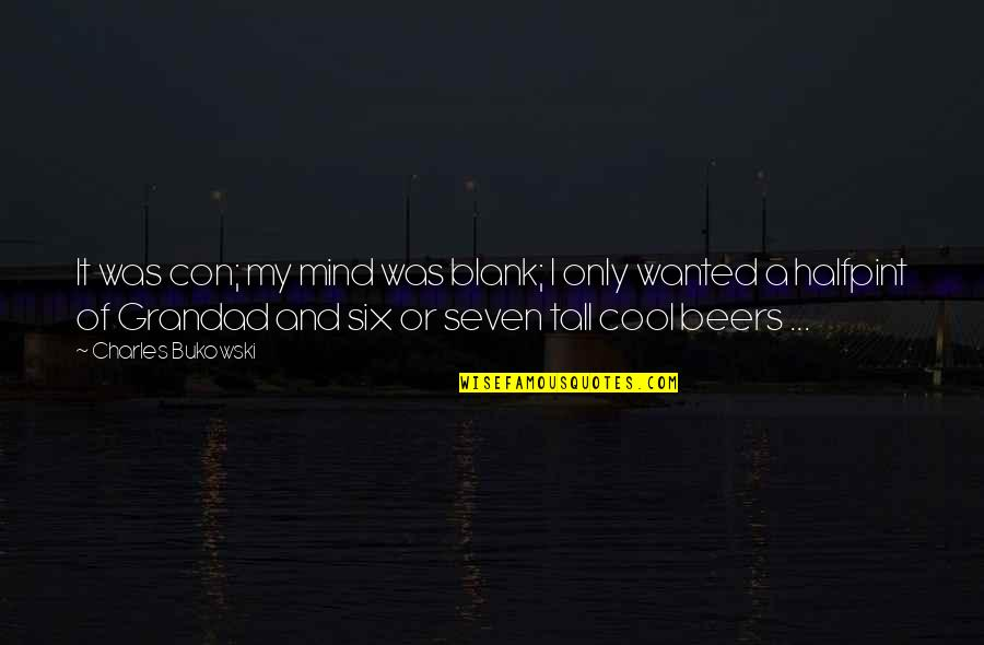 My Mind Is Blank Quotes By Charles Bukowski: It was con; my mind was blank; I