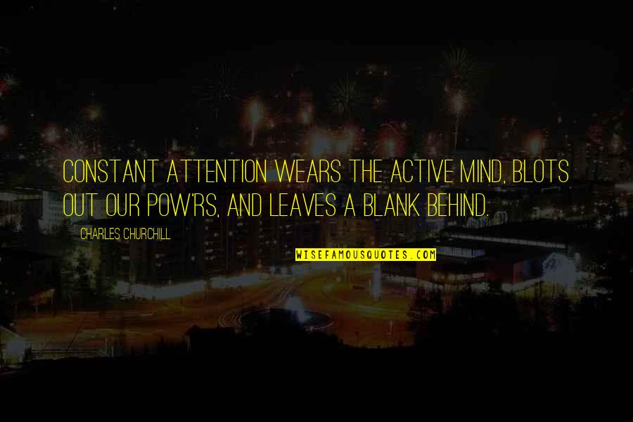 My Mind Is Blank Quotes By Charles Churchill: Constant attention wears the active mind, Blots out
