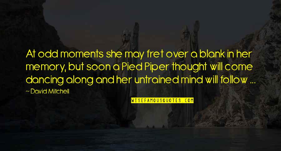 My Mind Is Blank Quotes By David Mitchell: At odd moments she may fret over a