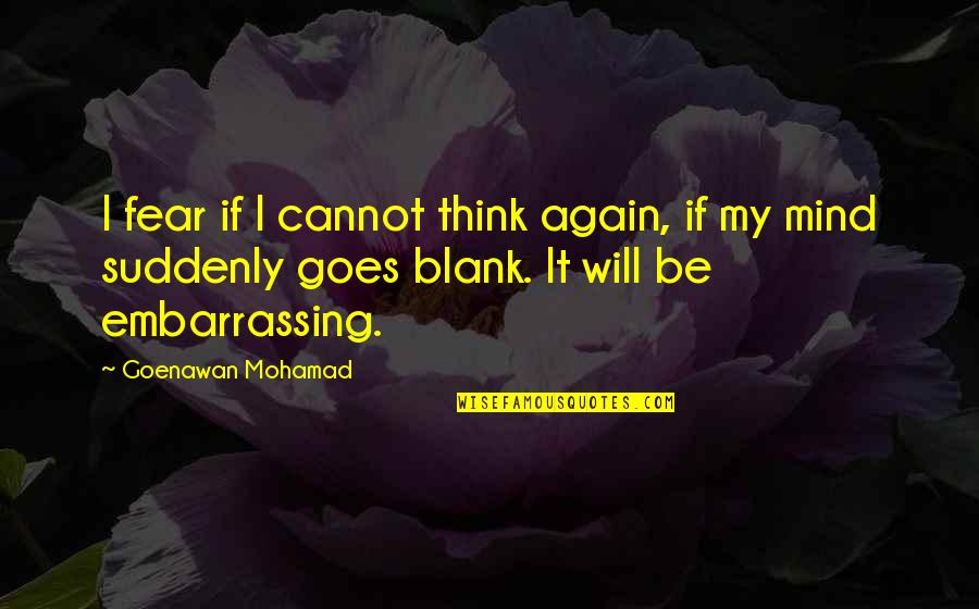 My Mind Is Blank Quotes By Goenawan Mohamad: I fear if I cannot think again, if