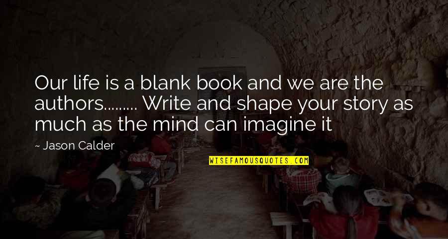 My Mind Is Blank Quotes By Jason Calder: Our life is a blank book and we