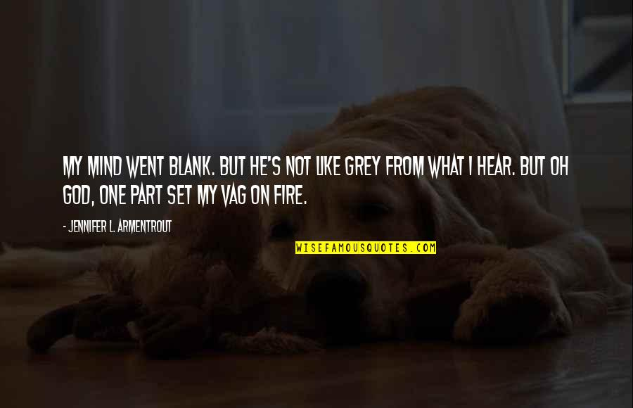 My Mind Is Blank Quotes By Jennifer L. Armentrout: My mind went blank. But he's not like