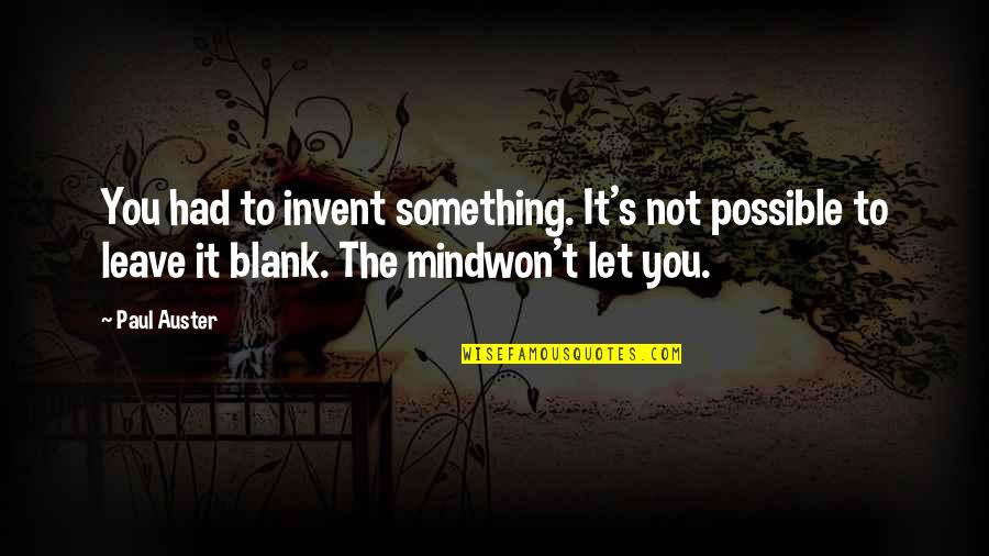 My Mind Is Blank Quotes By Paul Auster: You had to invent something. It's not possible
