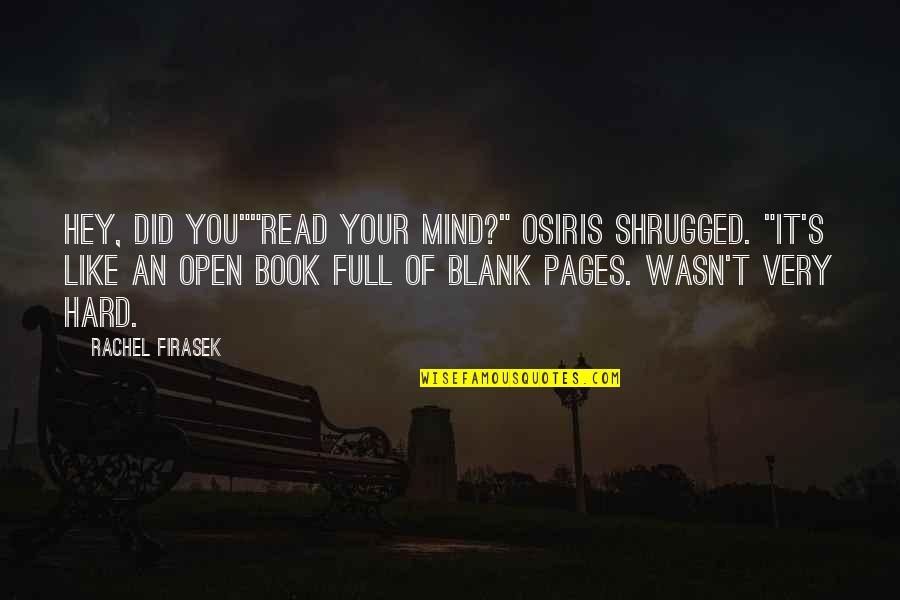 """My Mind Is Blank Quotes By Rachel Firasek: Hey, did you""""""""Read your mind?"""" Osiris shrugged. """"It's"""