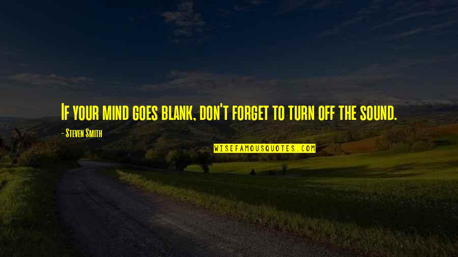 My Mind Is Blank Quotes By Steven Smith: If your mind goes blank, don't forget to