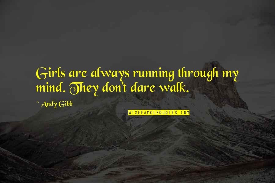 My Mind Quotes By Andy Gibb: Girls are always running through my mind. They