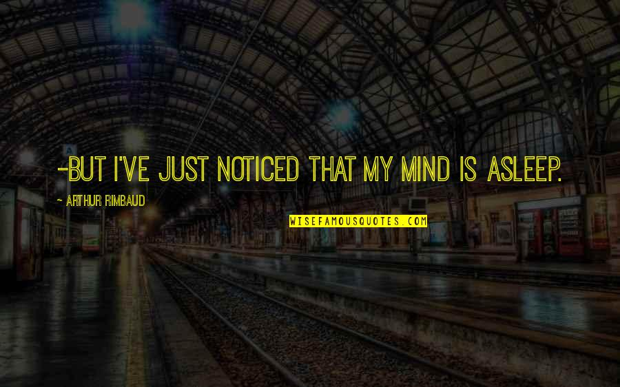 My Mind Quotes By Arthur Rimbaud: -But I've just noticed that my mind is