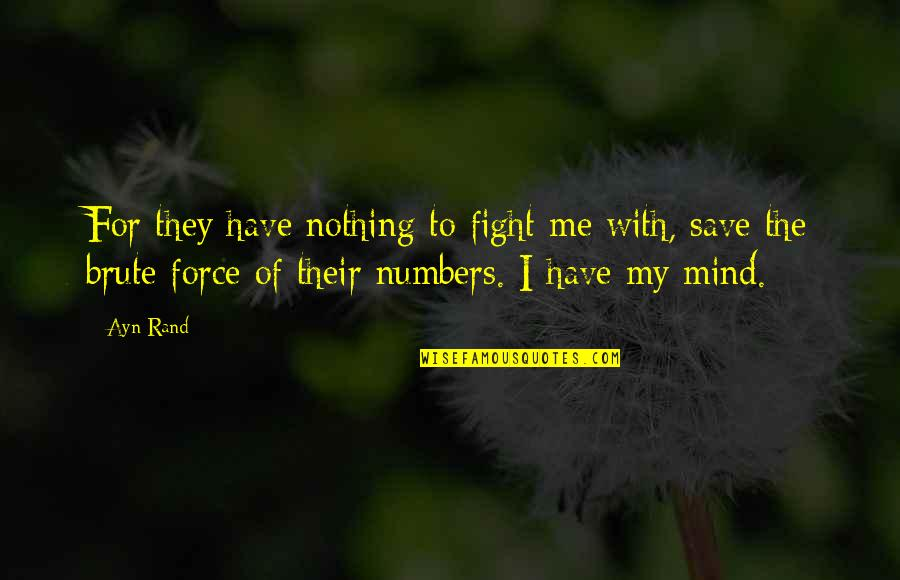 My Mind Quotes By Ayn Rand: For they have nothing to fight me with,