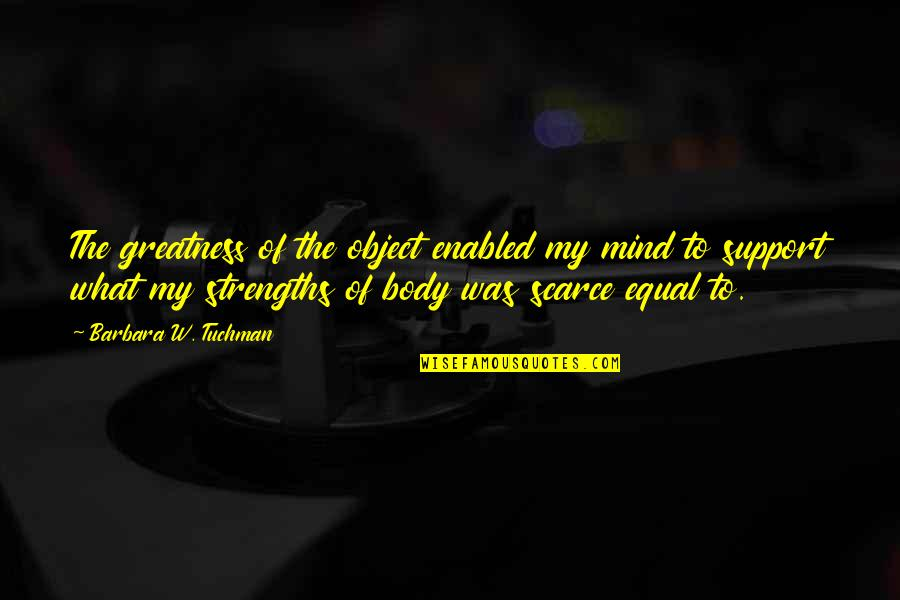 My Mind Quotes By Barbara W. Tuchman: The greatness of the object enabled my mind