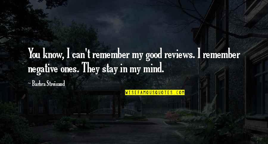 My Mind Quotes By Barbra Streisand: You know, I can't remember my good reviews.