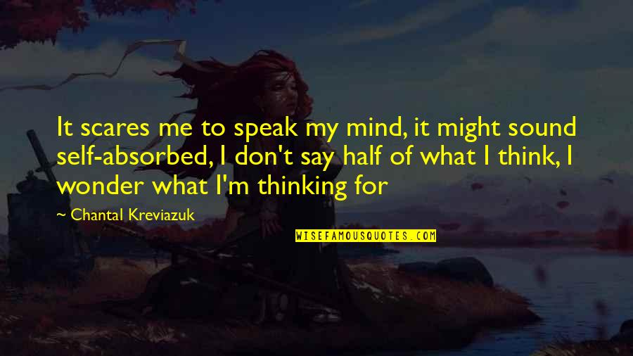 My Mind Quotes By Chantal Kreviazuk: It scares me to speak my mind, it