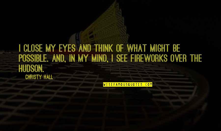 My Mind Quotes By Christy Hall: I close my eyes and think of what
