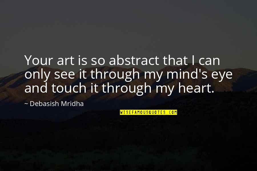 My Mind Quotes By Debasish Mridha: Your art is so abstract that I can