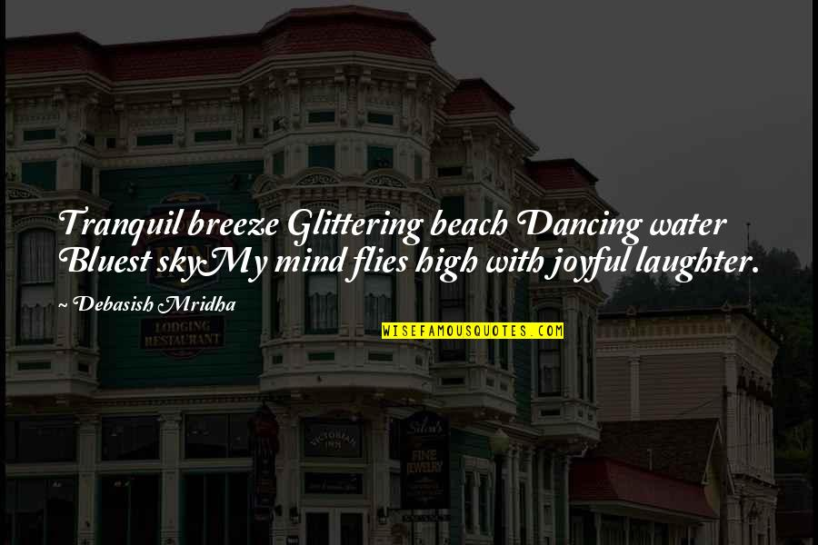 My Mind Quotes By Debasish Mridha: Tranquil breeze Glittering beach Dancing water Bluest skyMy