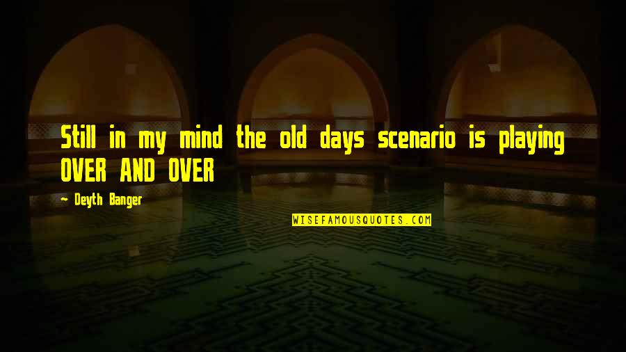 My Mind Quotes By Deyth Banger: Still in my mind the old days scenario