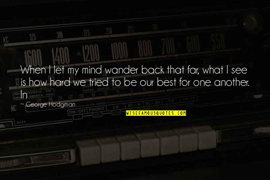My Mind Quotes By George Hodgman: When I let my mind wander back that